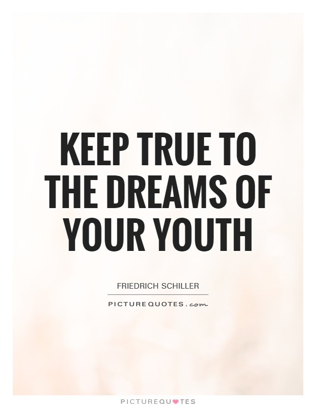 Keep true to the dreams of your youth Picture Quote #1
