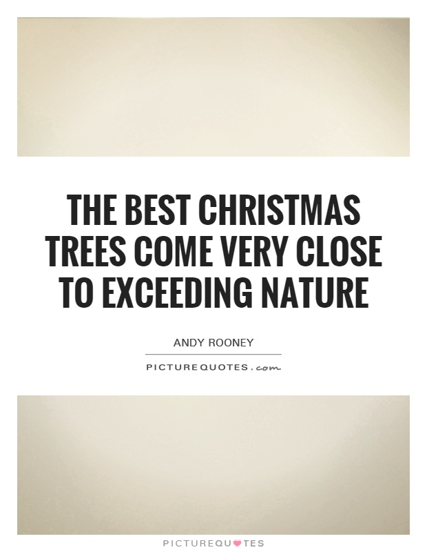 The Best Christmas Trees Come Very Close To Exceeding Nature Picture Quote  #1