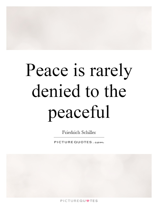 Peace is rarely denied to the peaceful Picture Quote #1
