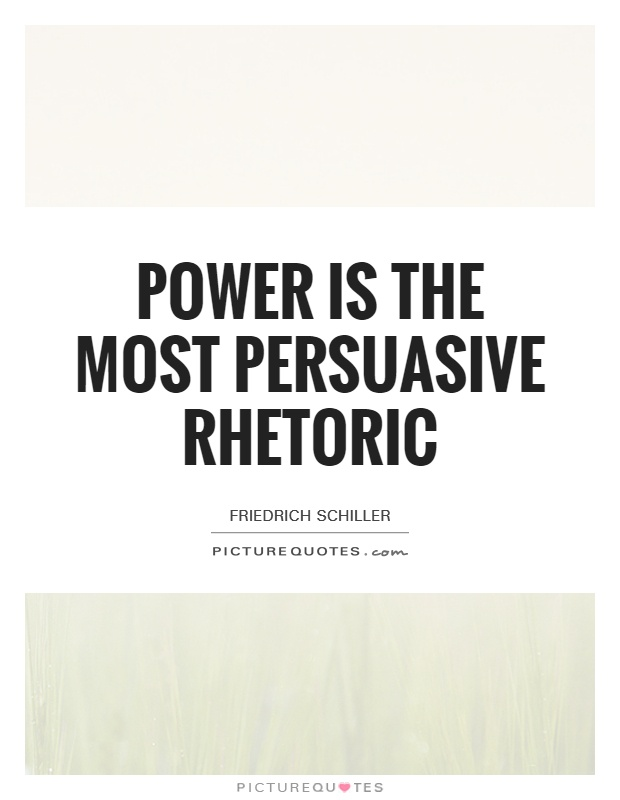 Power is the most persuasive rhetoric Picture Quote #1