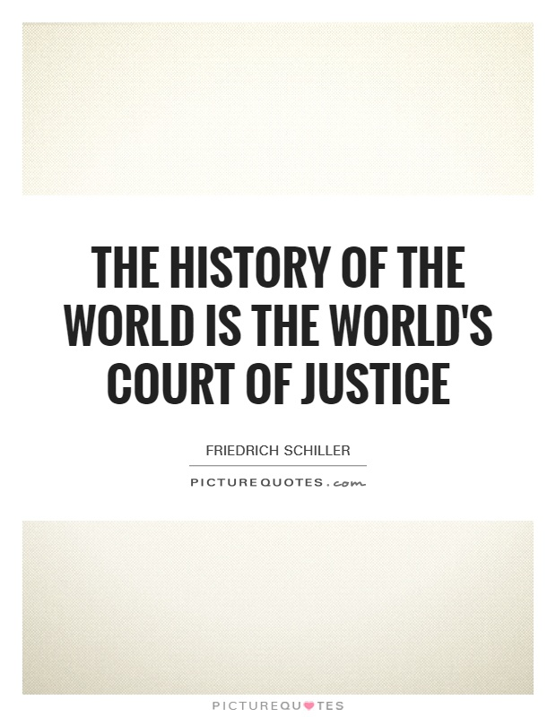 The history of the world is the world's court of justice Picture Quote #1
