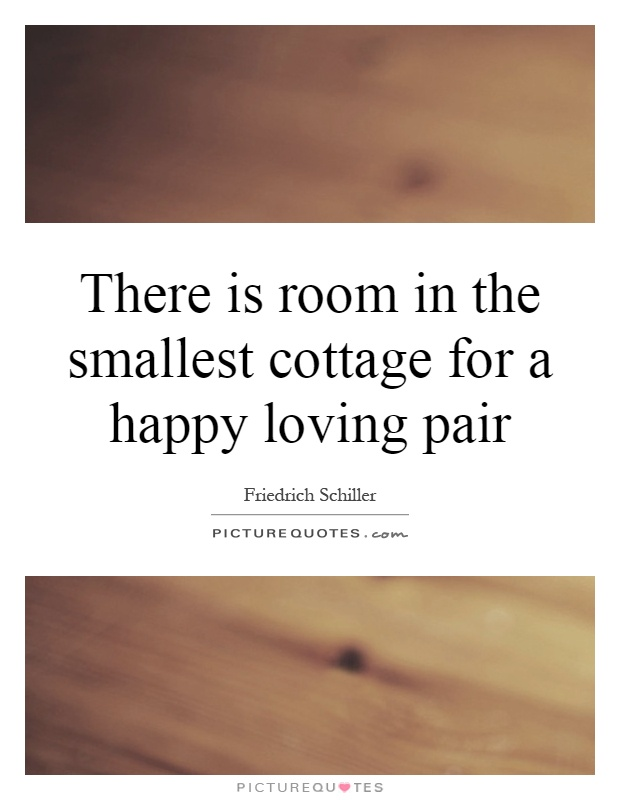 There is room in the smallest cottage for a happy loving pair Picture Quote #1