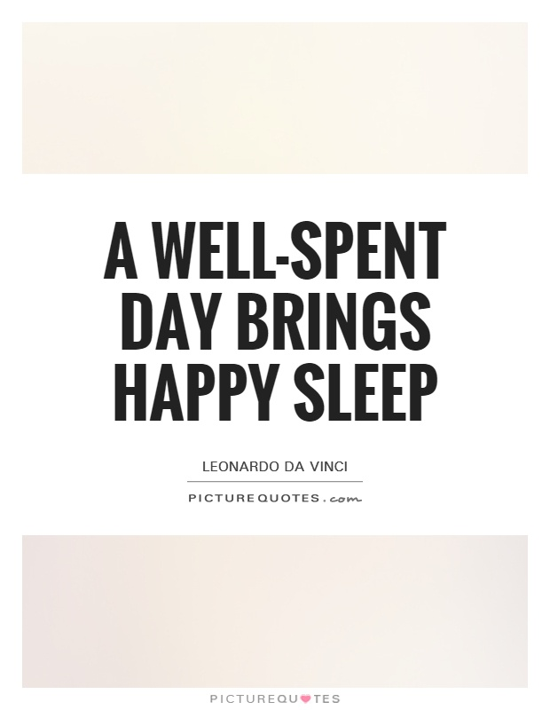 A well-spent day brings happy sleep Picture Quote #1