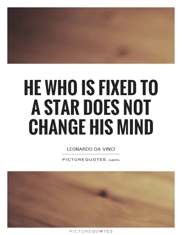 He who is fixed to a star does not change his mind Picture Quote #1
