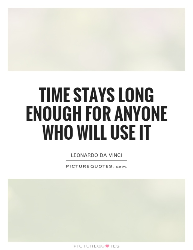 Time stays long enough for anyone who will use it Picture Quote #1