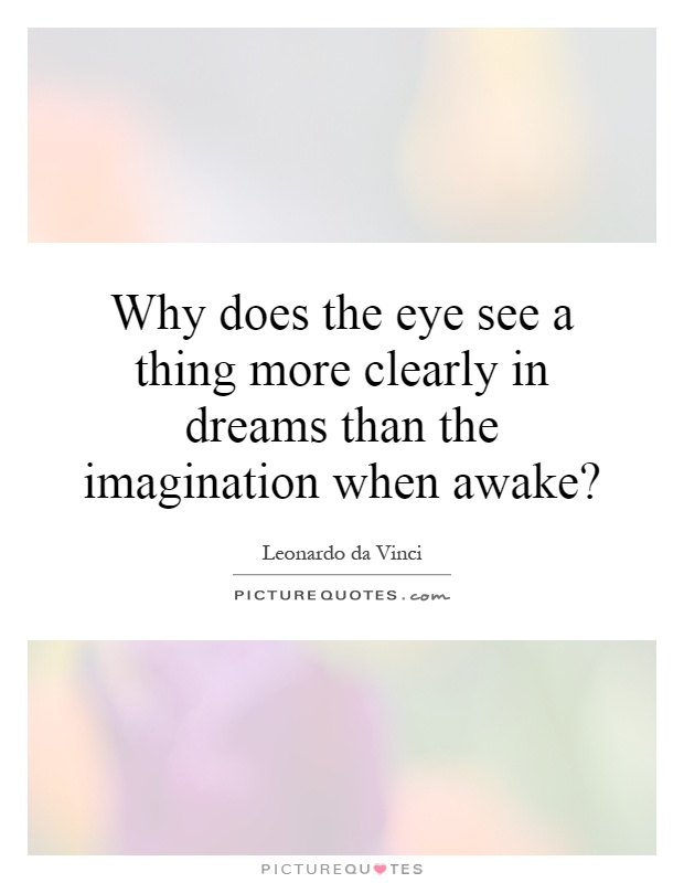 Why does the eye see a thing more clearly in dreams than the imagination when awake? Picture Quote #1