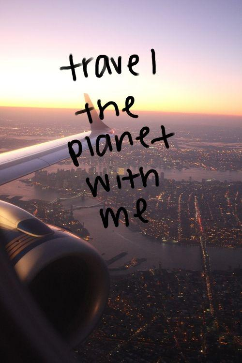 Travel the planet with me Picture Quote #1