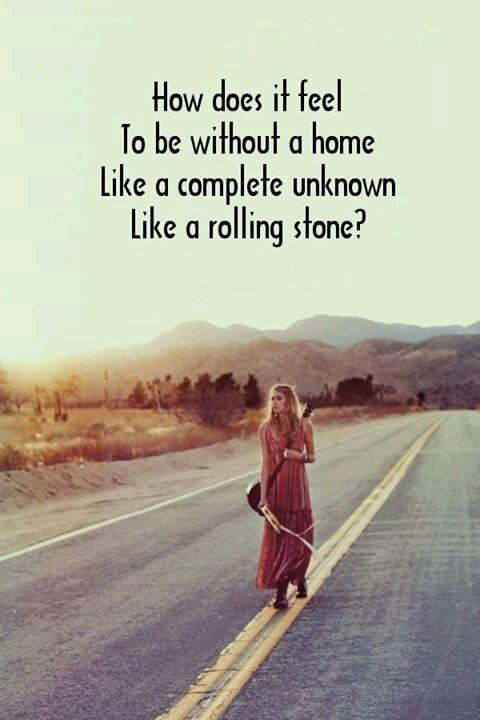 How does it feel to be without a home, like a complete unknown, like a rolling stone Picture Quote #1