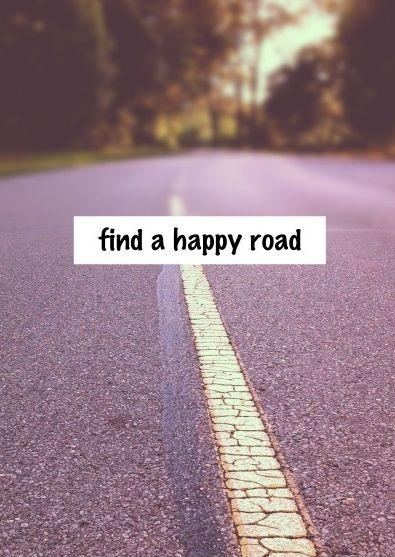 Find a happy road Picture Quote #1