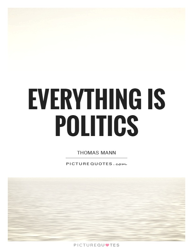 Everything is politics Picture Quote #1
