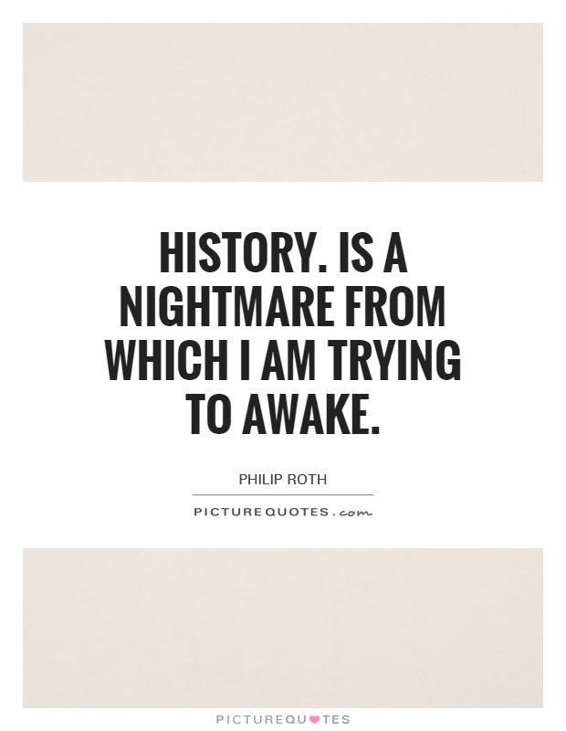 History. Is a nightmare from which I am trying to awake Picture Quote #1