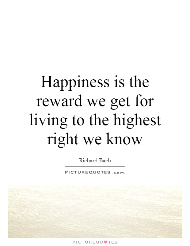Happiness is the reward we get for living to the highest right we know Picture Quote #1
