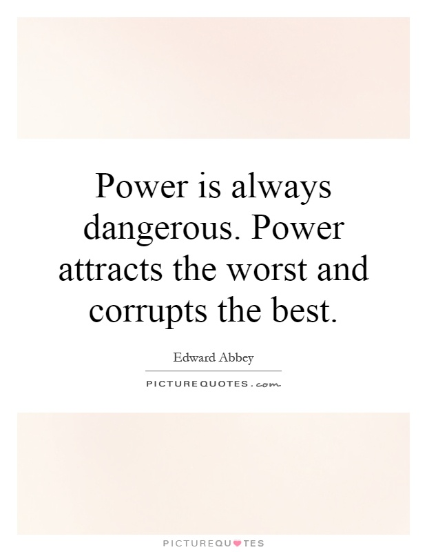 Power is always dangerous. Power attracts the worst and corrupts the best Picture Quote #1