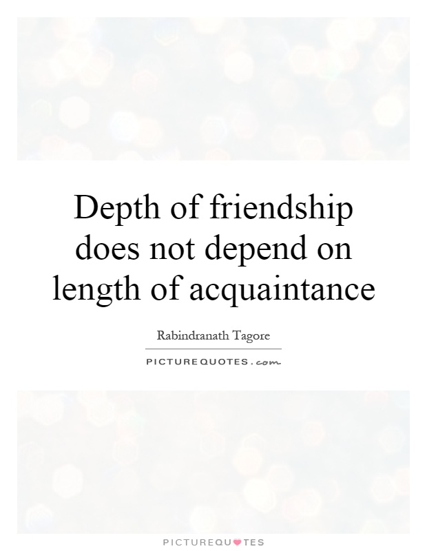 Depth of friendship does not depend on length of acquaintance Picture Quote #1