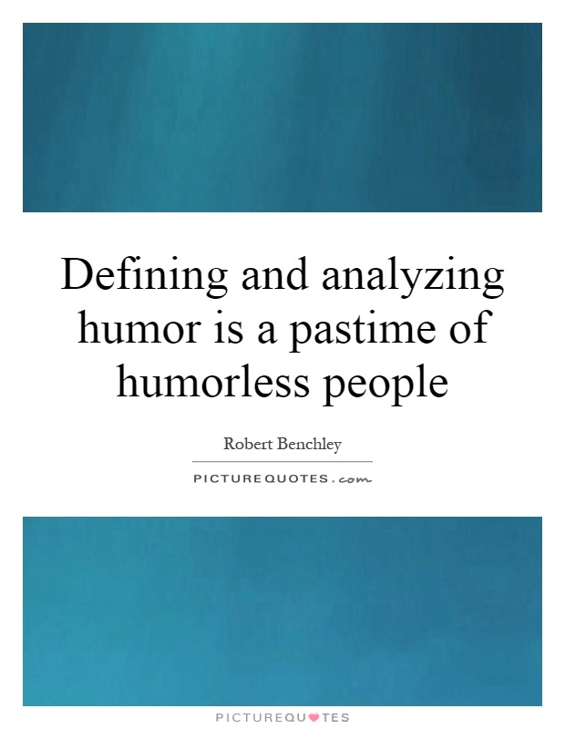 Defining and analyzing humor is a pastime of humorless people Picture Quote #1