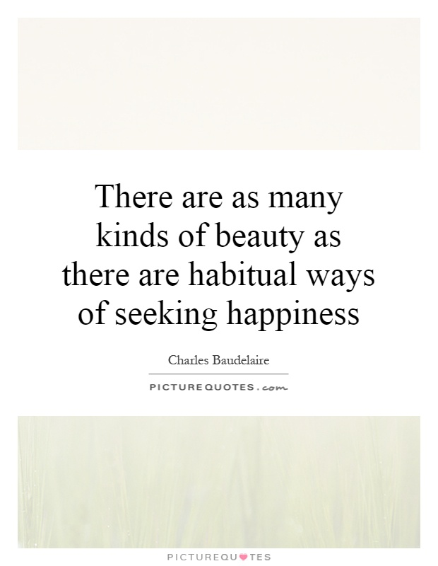 There are as many kinds of beauty as there are habitual ways of seeking happiness Picture Quote #1
