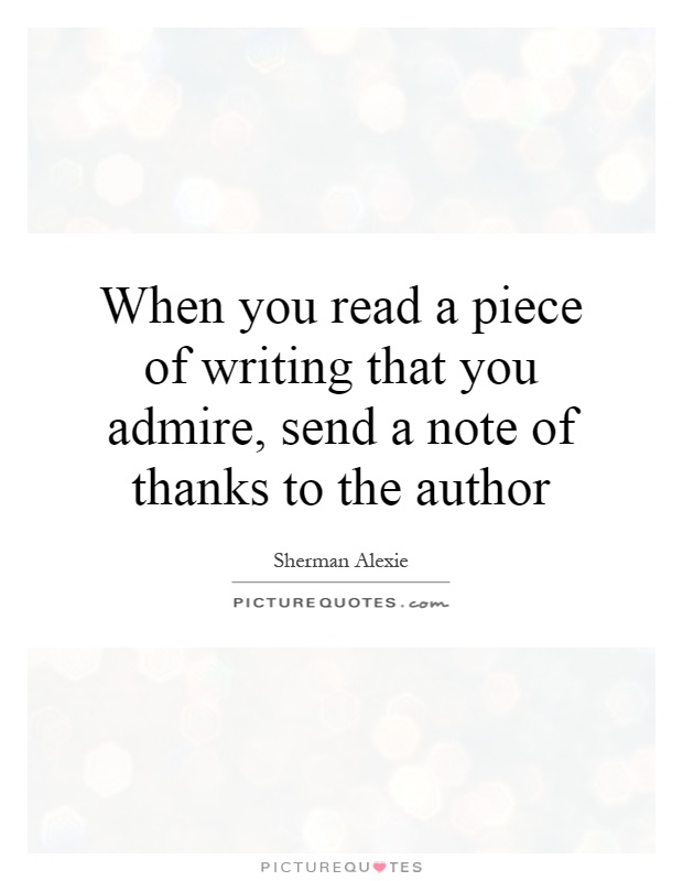 When you read a piece of writing that you admire, send a note of thanks to the author Picture Quote #1