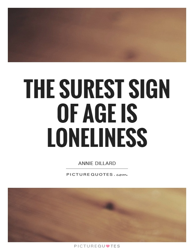 The surest sign of age is loneliness Picture Quote #1