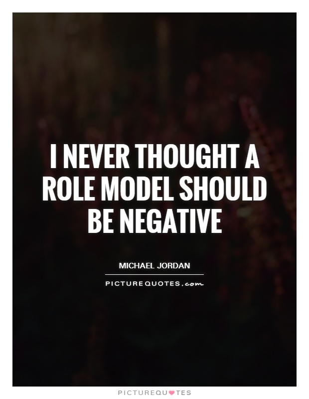 I never thought a role model should be negative Picture Quote #1