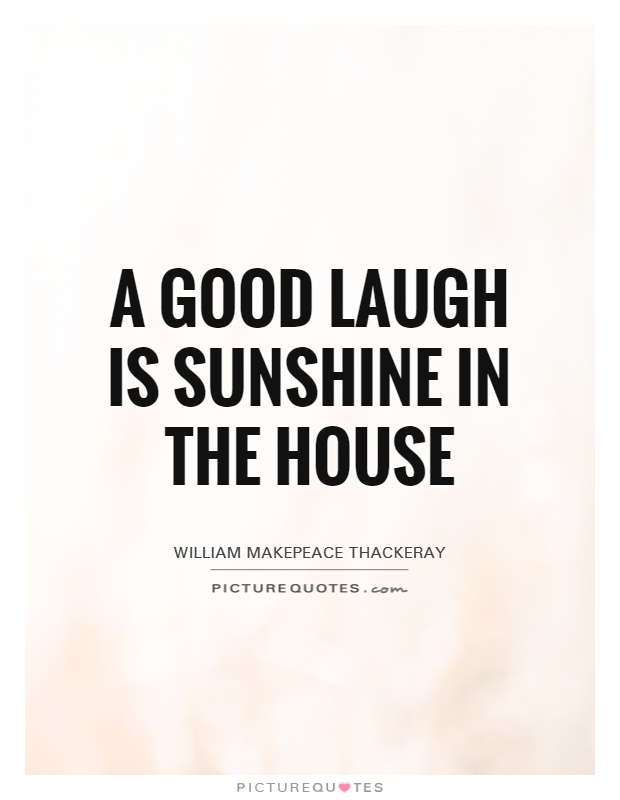 A good laugh is sunshine in the house Picture Quote #1
