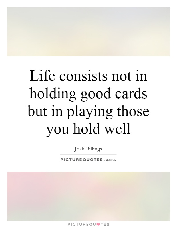 Life consists not in holding good cards but in playing those you hold well Picture Quote #1