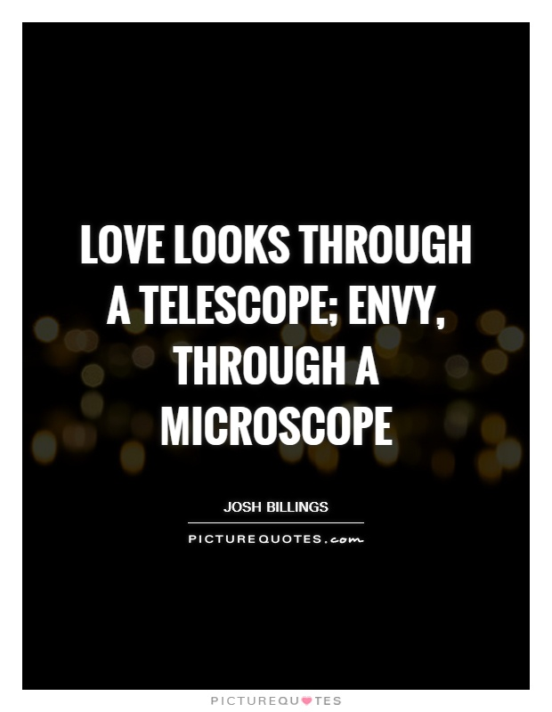 Love looks through a telescope; envy, through a microscope Picture Quote #1