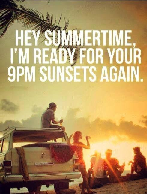Hey summertime, I'm ready for your 9pm sunsets again Picture Quote #1