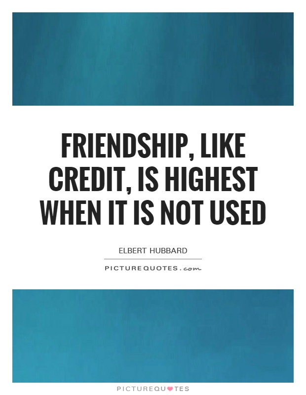 Friendship, like credit, is highest when it is not used Picture Quote #1