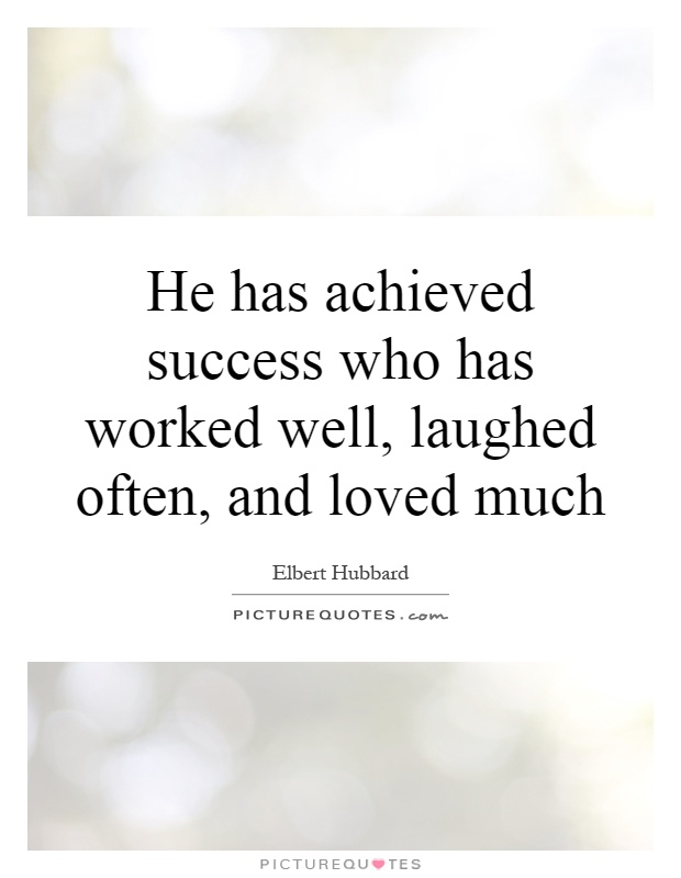 He has achieved success who has worked well, laughed often, and loved much Picture Quote #1