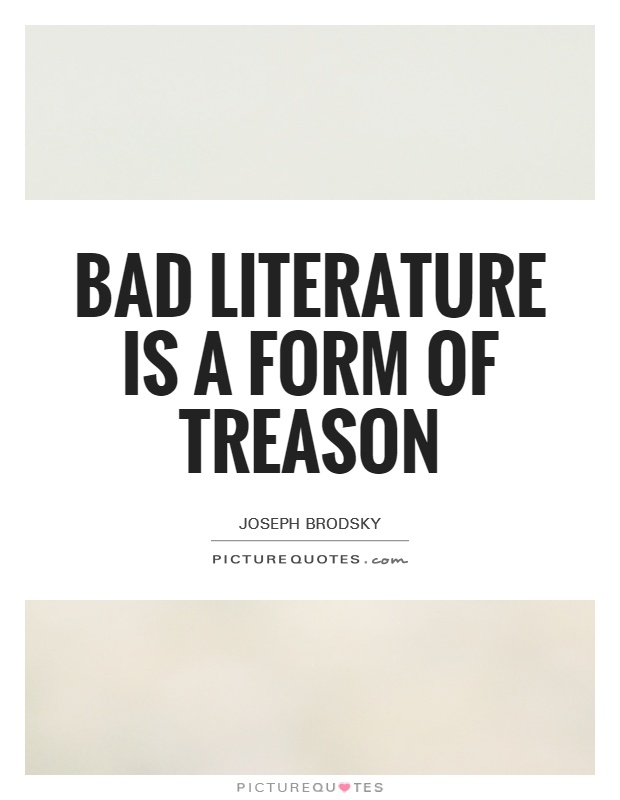 Bad literature is a form of treason Picture Quote #1