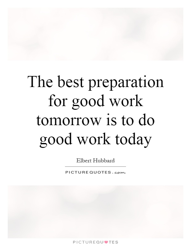 The best preparation for good work tomorrow is to do good work today Picture Quote #1