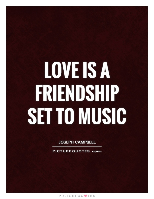 Love is a friendship set to music Picture Quote #1