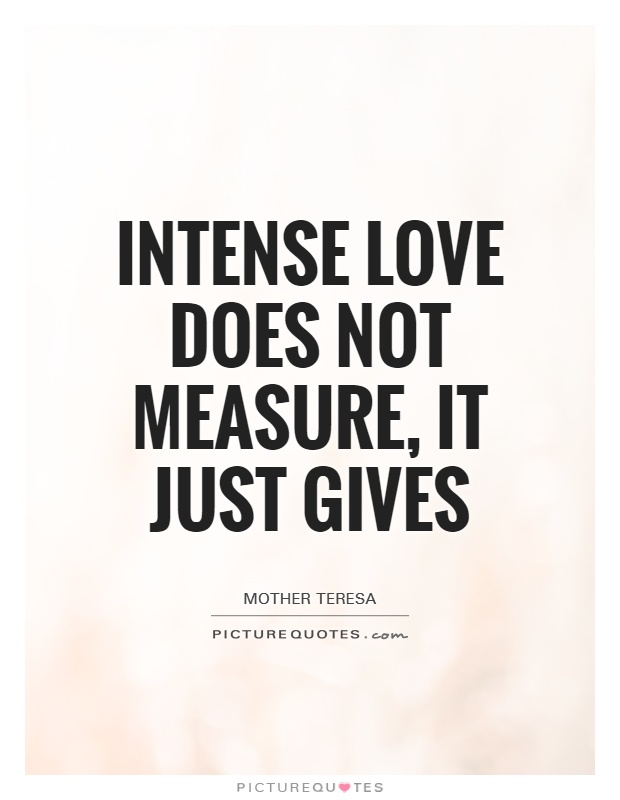 Intense love does not measure, it just gives Picture Quote #1