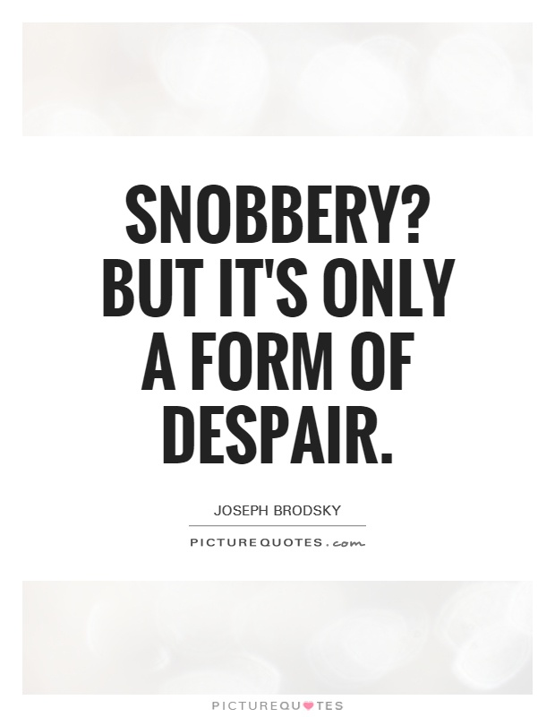 essay on snobbery Watch video  there's a real problem with snobbery, because sometimes people from outside the uk imagine that snobbery is a distinctively uk phenomenon, fixated on country houses and titles the bad news is that's not true snobbery is a global phenomenon we are a global organization, this is a global phenomenon.