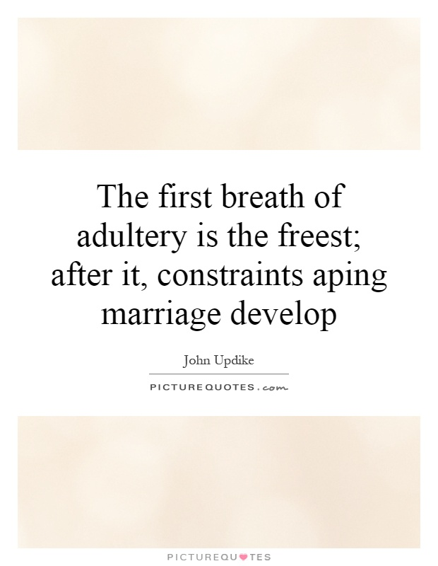 The first breath of adultery is the freest; after it, constraints aping marriage develop Picture Quote #1