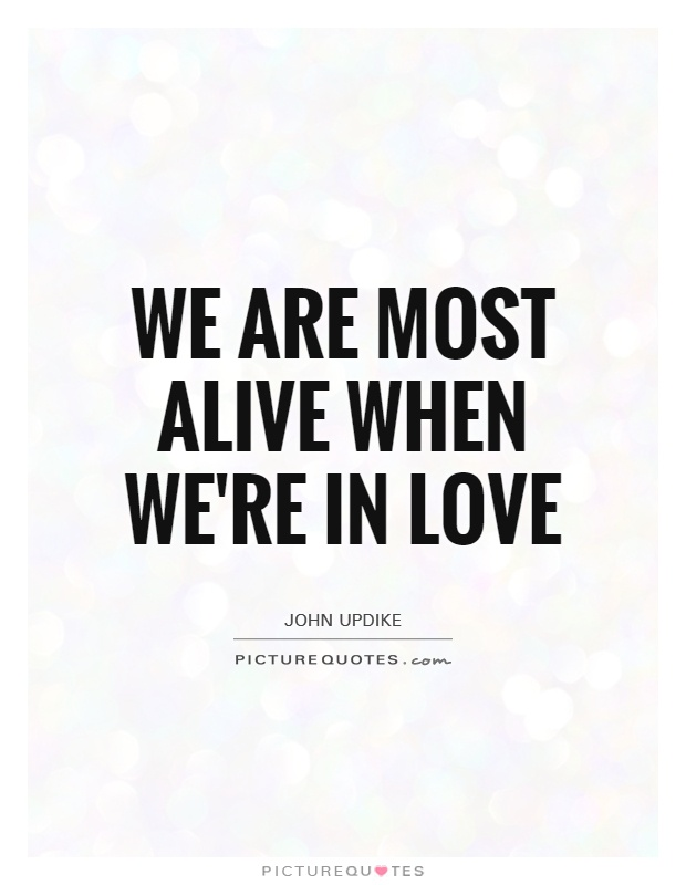 We are most alive when we're in love Picture Quote #1