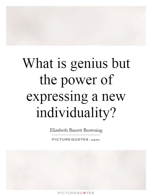 What is genius but the power of expressing a new individuality? Picture Quote #1