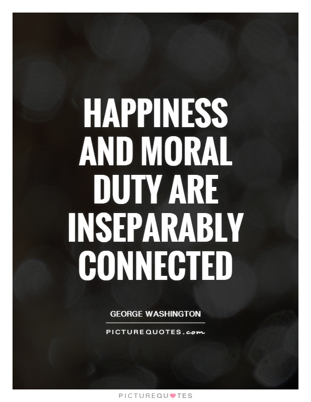 Happiness and moral duty are inseparably connected Picture Quote #1