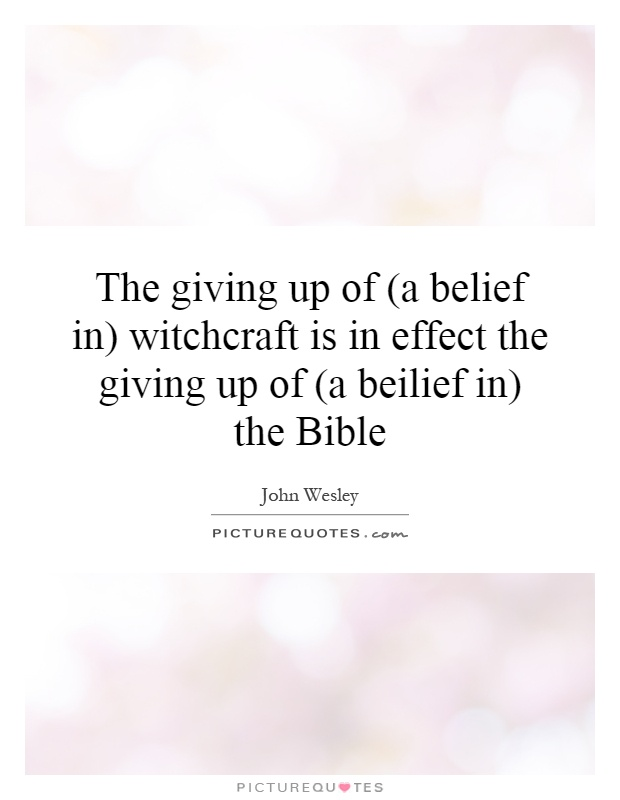 The giving up of (a belief in) witchcraft is in effect the giving up of (a beilief in) the Bible Picture Quote #1