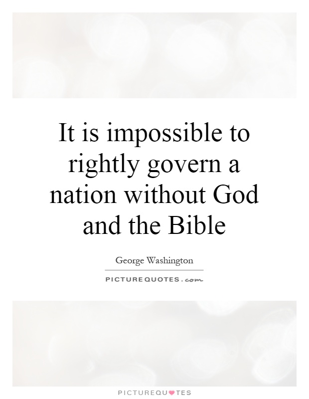 It is impossible to rightly govern a nation without God and the Bible Picture Quote #1