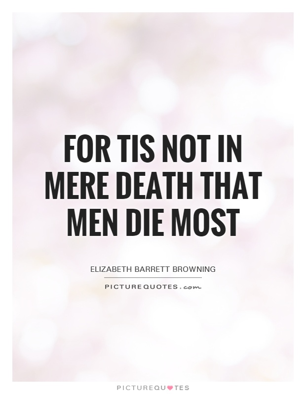 For tis not in mere death that men die most Picture Quote #1