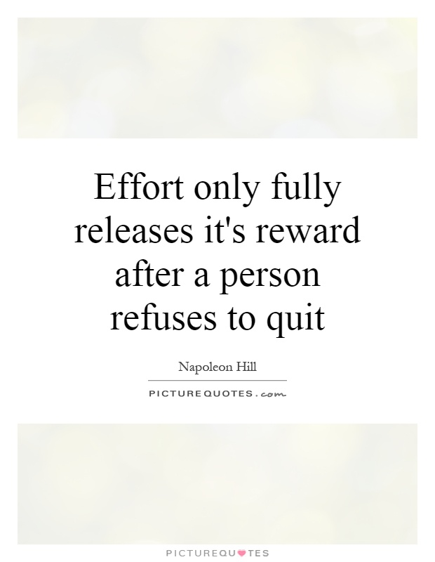 Effort only fully releases it's reward after a person refuses to quit Picture Quote #1