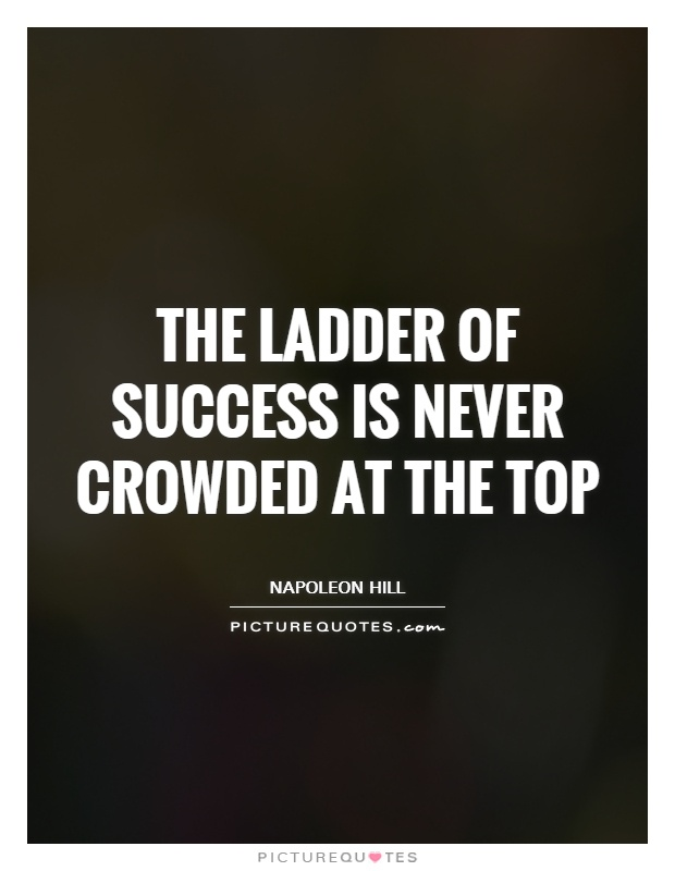 The ladder of success is never crowded at the top Picture Quote #1