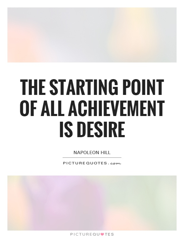 The starting point of all achievement is desire Picture Quote #1