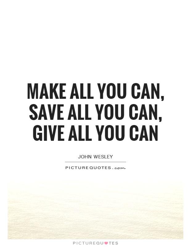 Make all you can, save all you can, give all you can Picture Quote #1