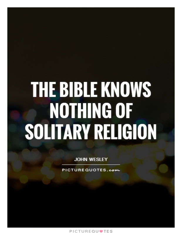 The Bible knows nothing of solitary religion Picture Quote #1