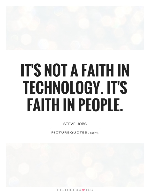 It's not a faith in technology. It's faith in people Picture Quote #1