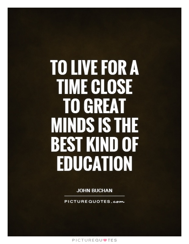 To live for a time close to great minds is the best kind of education Picture Quote #1