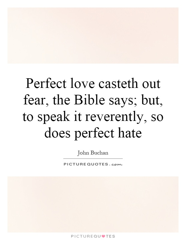 Perfect love casteth out fear, the Bible says; but, to speak it reverently, so does perfect hate Picture Quote #1