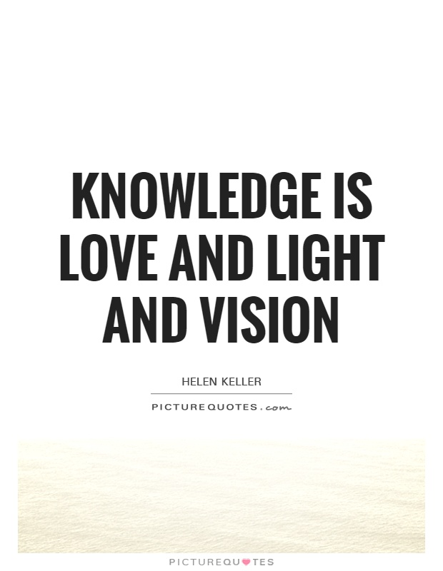 Knowledge is love and light and vision Picture Quote #1